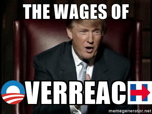 wages of overreach are Trump 2